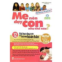 Sách: Mẹ Nên Dạy Con Như Thế Nào