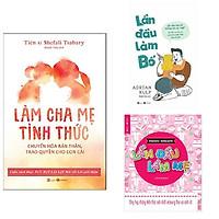 Combo 3 cuốn hữu ích dành cho cha mẹ: Lần Đầu Làm Mẹ + Lần Đầu Làm Bố + Làm Cha Mẹ Tỉnh Thức - Chuyển Hóa Bản Thân, Trao Quyền Cho Con Cái