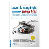 Luyện Kĩ Năng Nghe Tiếng Hàn (Dành Cho Trình Độ Trung Cấp)