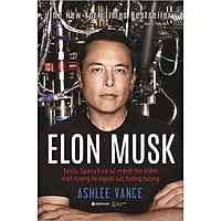 Elon Musk: Tesla, Spacex Và Sứ Mệnh Tìm Kiếm Một Tương Lai Ngoài Sức Tưởng Tượng (Tái Bản 2020)