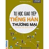 Tự Học Giao Tiếp Tiếng Hàn Thương Mại (Học Kèm App: MCBooks Application) (Tặng Kèm Bút Hoạt Hình Cực Đẹp)