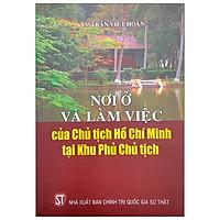 Nơi Ở Và Làm Việc Của Chủ Tịch Hồ Chí Minh Tại Khu Phủ Chủ Tịch