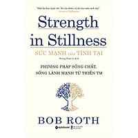 Sức Mạnh Của Tĩnh Tại - Phương Pháp Sống Chất, Sống Lành Mạnh Từ Thiền TM