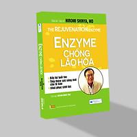 Enzyme chống lão hóa - Đây Lùi Tuổi Tác, Tiếp Thêm Sức Sống Mới Cho Tế Bào ( Tái bản 2020)