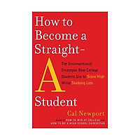 Sách - How to Become a Straight-A Student: The Unconventional Strategies Real College Students Use to Score High While Studying Less by Cal Newport - (US Edition, paperback)