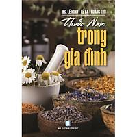 Sách - Thuốc Nam Trong Gia Đình (Bác sĩ Lê Minh - Lê Ba - Hoàng Thủ)