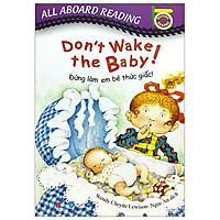 All Aboard Reading: Don'T Wake The Baby! - Đừng Làm Em Bé Thức Giấc!