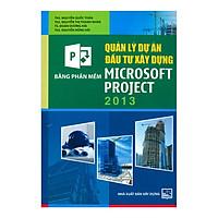 Quản Lý Dự Án Đầu Tư Xây Dựng Bằng Phần Mềm Microsoft Project 2013