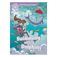 Oxford Read And Imagine Level 4: Swimming With Dolphins