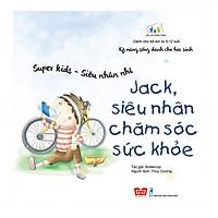 Kỹ Năng Sống Dành Cho Học Sinh - Super Kids - Siêu Nhân Nhí - Jack, Siêu Nhân Chăm Sóc Sức Khỏe