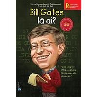 Sách-bộ sách chân dung những người làm thay đổi thế giới-Bill Gates là ai? (tái bản 2018)