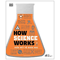 How Science Works - Hiểu Hết Về Khoa Học