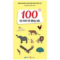 Bách Khoa Thư Đầu Đời Của Tớ: 100 Từ Mới Về Động Vật
