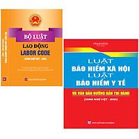 Combo 2 Cuốn Sách Bộ Luật Lao Động - Labor Code (song ngữ Việt - Anh) + Luật Bảo Hiểm Xã Hội – Luật Bảo Hiểm Y Tế Và Văn Bản Hướng Dẫn Thi Hành (Song Ngữ Việt – Anh)