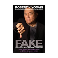 Sách - FAKE: Fake Money, Fake Teachers, Fake Assets : How Lies Are Making the Poor and Middle Class Poorer by Robert T. Kiyosaki - (US Edition, paperback)