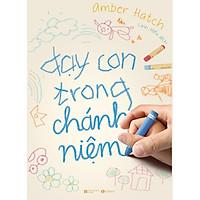 Cuốn Sách Làm Cha Mẹ Tuyệt Vời: Dạy Con Trong Chánh Niệm