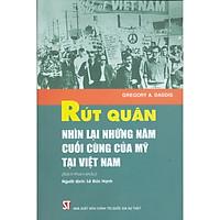Rút Quân - Nhìn Lại Những Năm Cuối Cùng Của Mỹ Tại Việt Nam