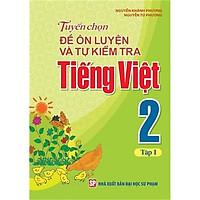 Sách: Tuyển Chọn Đề Ôn Luyện Và Tự Kiểm Tra Tiếng Viêt 2 - Tập 1 - TSTH