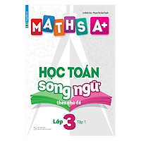 Maths A+ Học Toán Song Ngữ Theo Chủ Đề - Lớp 3 (Tập 1)