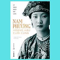 Nam Phương - Hoàng Hậu Cuối Cùng (Tái Bản Lần 3)
