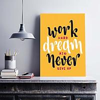 Tranh động lực trang trí văn phòng làm việc  - Work hard, dream big, never give up - DL021