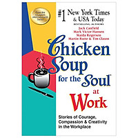 Chicken Soup for the Soul at Work - Export Edition : Stories of Courage, Compassion and Creativity in the Workplace