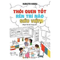 Thói Quen Tốt Rèn Luyện Trí Não Siêu Việt (Tái Bản) (Quà Tặng Card đánh dấu sách đặc biệt)