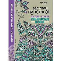 Sắc Màu Nghệ Thuật - Liệu Pháp Tô Màu Thổi Bay Stress (Sách Tô Màu Dành Cho Người Lớn) (2019)