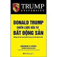 Donald Trump - Chiến Lược Đầu Tư Bất Động Sản - Những bài Học Của Tỷ Phú Trump Cho Nhà Đầu Tư Nhỏ (Tái Bản)