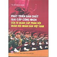 Sách Phát Triển Bản Chất Giai Cấp Công Nhân Của Sĩ Quan Cấp Phân Đội Quân Đội Nhân Dân Việt Nam