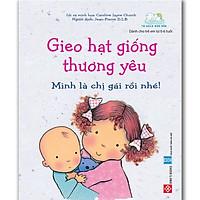 Gieo Hạt Giống Thương Yêu - Mình Là Chị Gái Rồi Nhé! (Sách Cho Bé Từ - -6 tuổi)