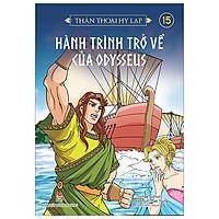 Thần Thoại Hy Lạp Tập 15: Hành Trình Trở Về Của Odysseus (Tái Bản 2019)
