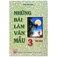 Những Bài Làm Văn Mẫu 3 - Tập 1 (Tái Bản)
