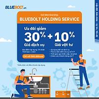 Gói Membership Ưu đãi giảm 30% Giá dịch vụ và 10% Giá vật tư - BLUEBOLT HOLDING SERVICE trong vòng 1 năm [HCM]
