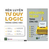 Combo Sách RÈN LUYỆN TƯ DUY LOGIC TRONG CÔNG VIỆC + Rèn Luyện Tư Duy Trong Công Việc