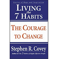 Living the 7 Habits: The Courage to Change: Stories of Courage and Inspiration