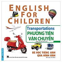 Bé Học Tiếng Anh Qua Hình Ảnh - Phương Tiện Vận Chuyển (Tái Bản)