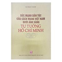 Sức Mạnh Dân Tộc Của Cách Mạng Việt Nam Dưới Ánh Sáng Tư Tưởng Hồ Chí Minh