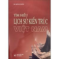 Tìm Hiểu Lịch Sử Kiến Trúc Việt Nam (Tái Bản)