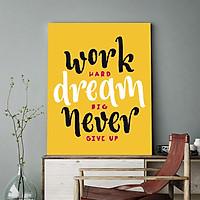 Tranh động lực Work hard, dream big, never give up-Model: AZ1-0293