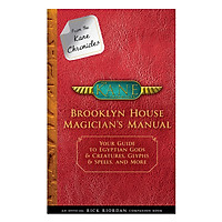 From the Kane Chronicles : Brooklyn House Magician Manual : Your Guide to Egyptian Gods and Creatures , Glyphs and Spells , and More
