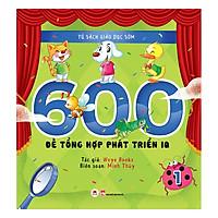 Tủ Sách Giáo Dục Sớm - 600 Đề Tổng Hợp Phát Triển IQ - Tập 1