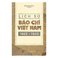 Lịch Sử Báo Chí Việt Nam 1865 - 1945
