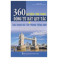 Luyện Trí Nhớ 360 Động Từ Bất Quy Tắc Và Các Dạng Bài Tập Trong Tiếng Anh