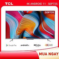 50'' 4K UHD Android 11 Tivi TCL 55P725 - Gam Màu Rộng , HDR , Dolby Audio - HÀNG CHÍNH HÃNG