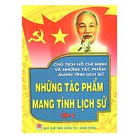 Chủ Tịch Hồ Chí Minh Và Những Tác Phẩm Mang Tính Lịch Sử - Những Tác Phẩm Mang Tính Lịch Sử (Tập 2)