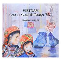 Vietnam - Sous Le Signe Du Dragon Bleu