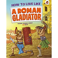Sách tiếng Anh - How To Live Like A Roman Gladiator