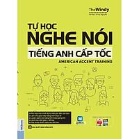 Tự Học Nghe Nói Tiếng Anh Cấp Tốc - American Accent Training ( tặng kèm bookmark )