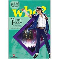 Who? Chuyện Kể Về Danh Nhân Thế Giới: Michael Jackson